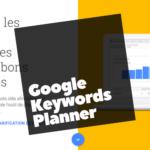 Apprendre le SEO - Découvrir les mots clés via Google Keywords Planner